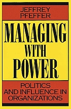 Managing with power : politics and influence in organizations