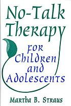 No talk therapy for children and adolescents