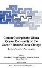 Carbon cycling in the glacial ocean : constraints on the ocean's role in global change : quantitative approaches in paleoceanography