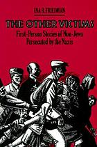 Other victims : first-person stories of non-jews persecuted by the nazis.