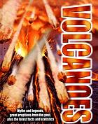 Volcanoes : [myths and legends, great eruptions from the past, plus the latest facts and statistics]