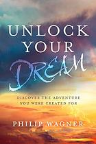 Unlock your dream : discover the adventure you were created for