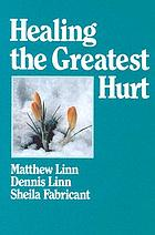 Healing the greatest hurt