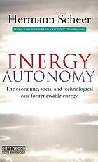 Energy autonomy : the economic, social and technological case for renewable energy
