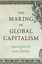The making of global capitalism : the political economy of American empire