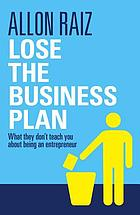 Lose the business plan : what they don't teach you about being an entrepreneur