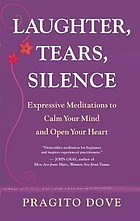 Laughter, tears, silence : expressive meditations to calm your mind and open your heart