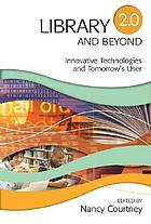 Library 2.0 and beyond : innovative technologies and tomorrow's user