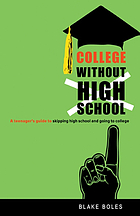 College without high school : a teenager's guide to skipping high school and going to college