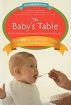 The baby's table : over 150 easy, healthy and tasty recipes your baby will love