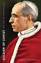 Soldier of Christ : the life of Pope Pius XII