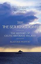 The sea kingdoms : the story of Celtic Britain and Ireland