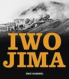 Iwo Jima : [portrait of a battle : United States Marines at war in the Pacific]