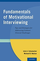 Fundamentals of motivational interviewing : tips and strategies for addressing common clinical challenges