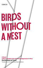 Birds without a nest : a novel : a story of Indian life and priestly oppression in Peru