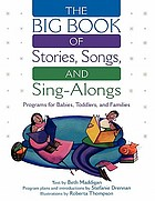 The big book of stories, songs, and sing-alongs : programs for babies, toddlers, and families