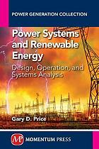 Power systems and renewable energy : design, operation, and systems analysis