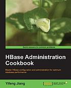 HBase Administration Cookbook : Master HBase Configuration and Administration for Optimum Database Performance