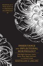 Inheritance and Inflectional morphology : Old High German, Latin, Early New High German, and Koine Greek