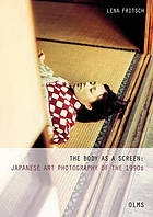 The body as a screen : Japanese art photography of the 1990s