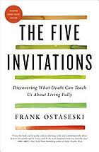 FIVE INVITATIONS : discovering what death can teach us about living fully.