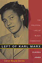 Left of Karl Marx : the political life of Black Communist Claudia Jones