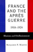 France and the Après Guerre, 1918-1924 : illusions and disillusionment