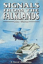 Signals from the Falklands : the Navy in the Falklands conflict : an anthology of personal experience