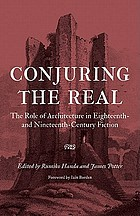 Conjuring the Real : the Role of Architecture in Eighteenth- and Nineteenth-Century Fiction.