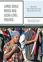 Large-scale mines and local-level politics : between New Caledonia and Papua New Guinea