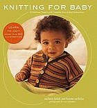 Knitting for baby : 30 heirloom projects with complete how-to-knit instructions