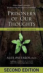 Prisoners of our thoughts : Viktor Frankl's principles for discovering meaning in life and work, second edition, revised and updated