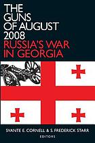 The guns of August 2008 : Russia's war in Georgia