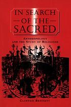 In search of the sacred : anthropology and the study of religions