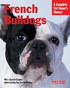 French bulldogs : everything about purchase, care, nutrition, behavior, and training