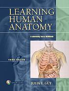 Learning human anatomy : a laboratory text and workbook