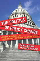 The politics of policy change : welfare, medicare, and social security reform in the United States