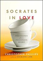 Socrates in love : philosophy for a die-hard romantic