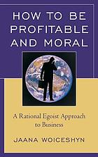 How to be profitable and moral : a rational egoist approach to business