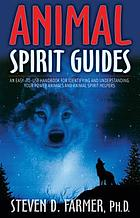 Animal spirit guides : an easy-to-use handbook for identifying and understanding your power animals and animal spirit helpers