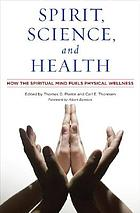 Spirit, science, and health : how the spiritual mind fuels physical wellness