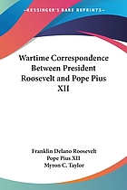 Wartime correspondence between President Roosevelt and Pope Pius XII : with an introd. & explanatory notes