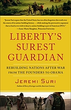 Liberty's surest guardian : rebuilding nations after war from the founders to Obama