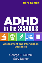 ADHD in the Schools, Third Edition : Assessment and Intervention Strategies.