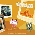 Meet me at the art museum : a whimsical look behind the scenes