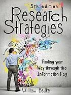 Research strategies : finding your way through the information fog