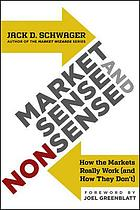 Market sense and nonsense : how the markets really work (and how they don't)