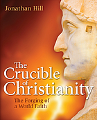 The crucible of Christianity : the forging of a world faith