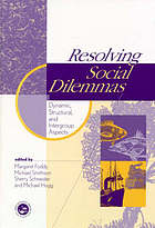 Resolving social dilemmas : dynamics, structural, and intergroup aspects