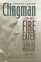 Thomas Lanier Clingman : fire eater from the Carolina mountains